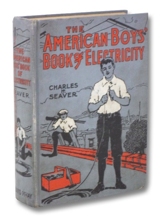 The American Boys' Book of Electricity, Seaver, Charles H.