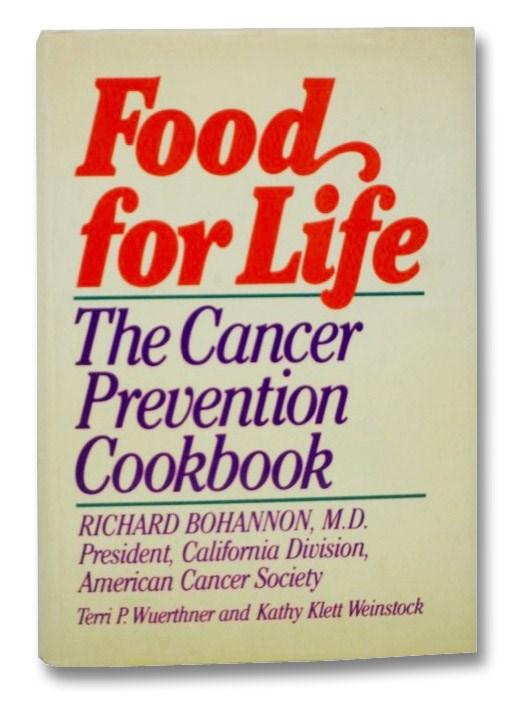 Food for Life: The Cancer Prevention Cookbook, Bohannon, Richard; Wuerthner, Terri P.; Weinstock, Kathy Klett
