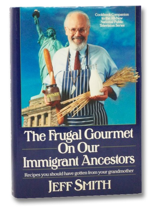 The Frugal Gourmet On Our Immigrant Ancestors: Recipes You Should Have Gotten From Your Grandmother, Smith, Jeff; Wollam, Craig; Haley, Terrin; Smith, D.C.