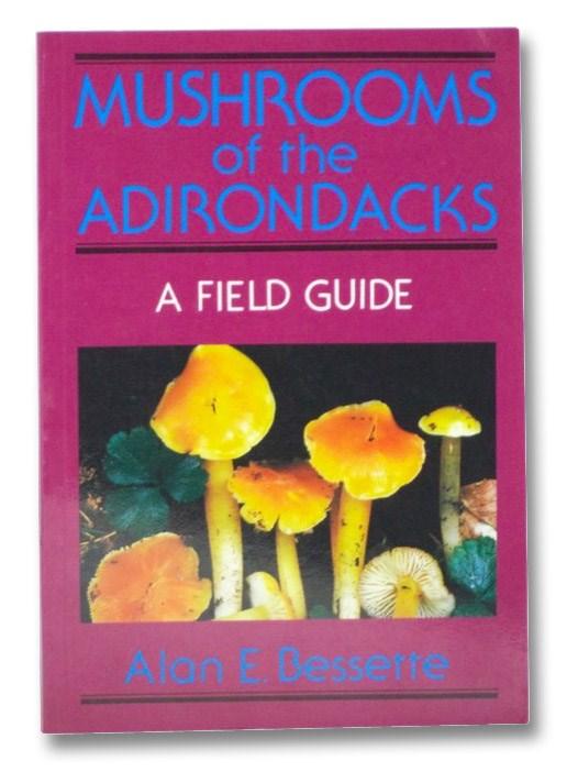 Mushrooms of the Adirondacks: A Field Guide, Bessette, Alan E.