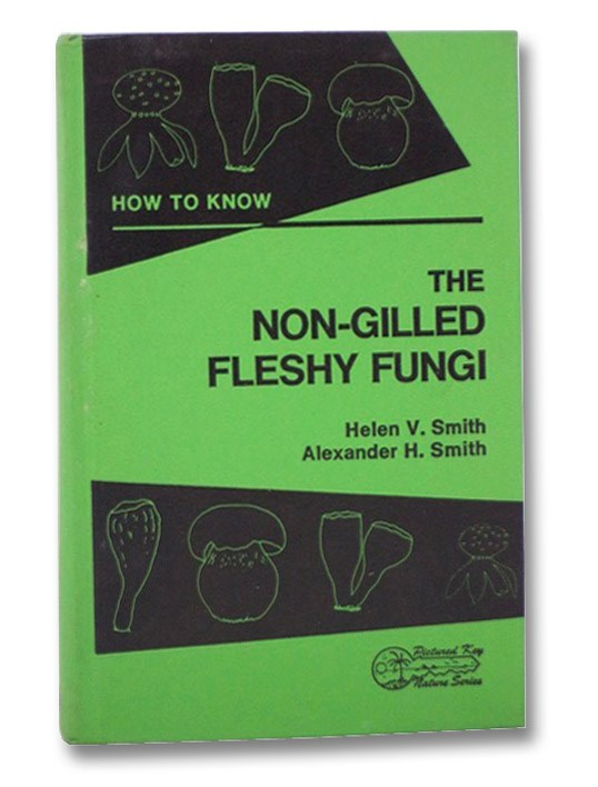 How to Know the Non-Gilled Fleshy Fungi (Pictured Key Nature Series), Smith, Helen V. & Alexander H.