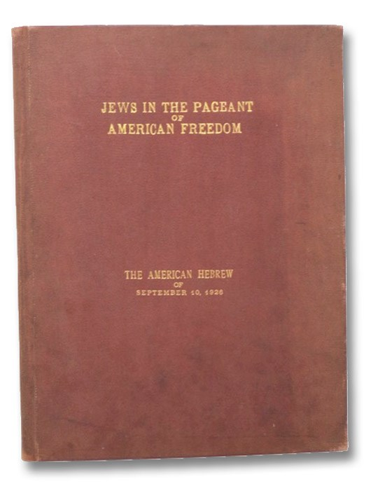 The American Hebrew: Jews in the Pageant of American Freedom, September 10, 1926, New Year's Number, Forty-Seventh Year, Volume 119. No. 18.