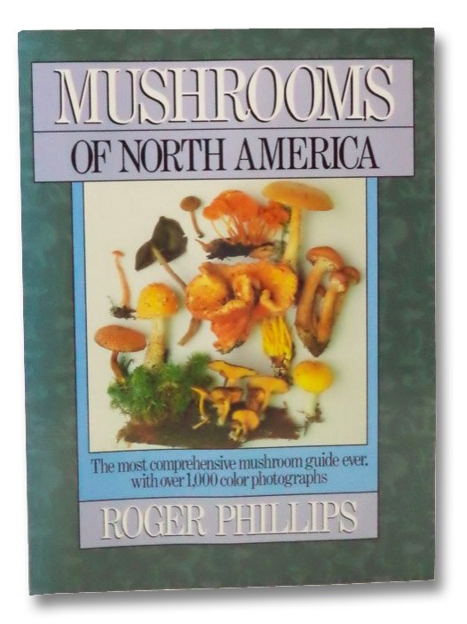 Mushrooms of North America: The Most Comprehensive Mushroom Guide Ever, with Over 1,000 Color Photographs, Phillips, Roger