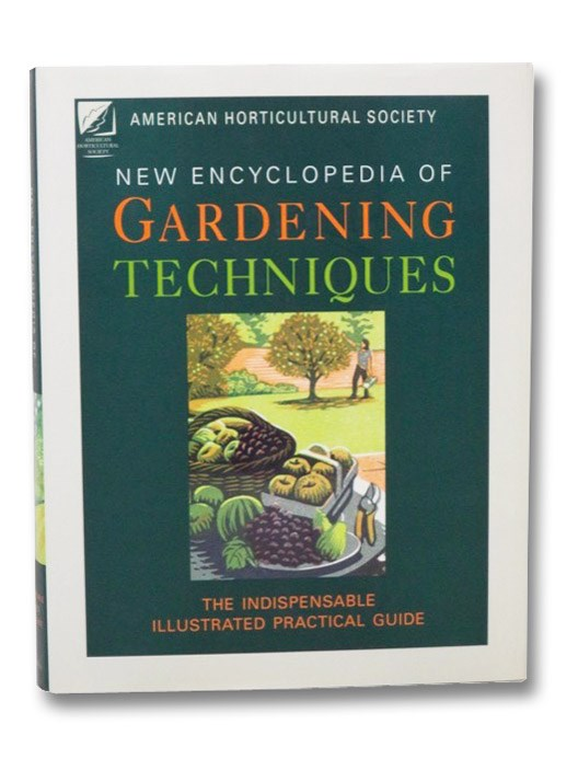 New Encyclopedia of Gardening Techniques: The Indispensable Illustrated Practical Guide (American Horticultural Society), [American Horticultural Society]