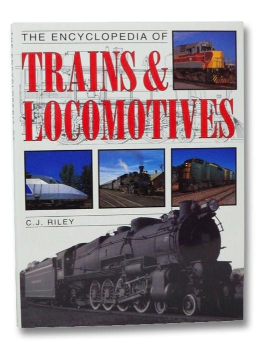 The Encyclopedia of Trains & Locomotives, Riley, C.J.