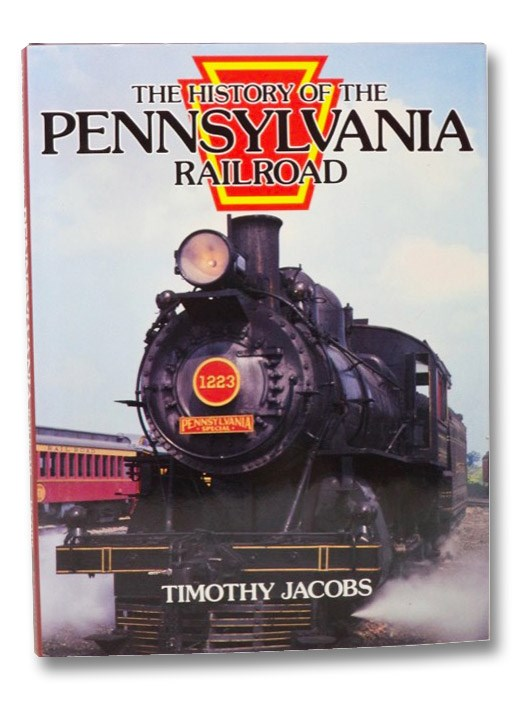 The History of the Pennsylvania Railroad (Great Rails Series), Jacobs, Timothy