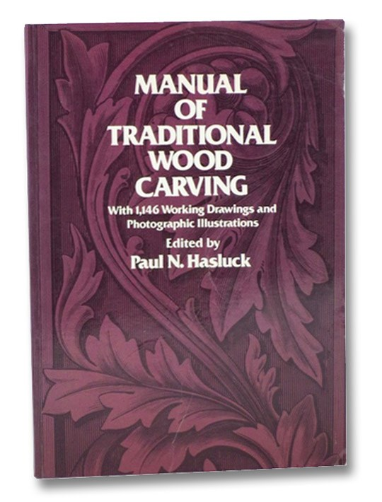 Manual of Traditional Wood Carving: With 1,146 Working Drawings and Photographic Illustrations, Hasluck, Paul N.