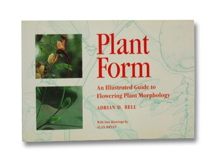 Plant Form: An Illustrated Guide to Flowering Plant Morphology, Bell, Adrian D.