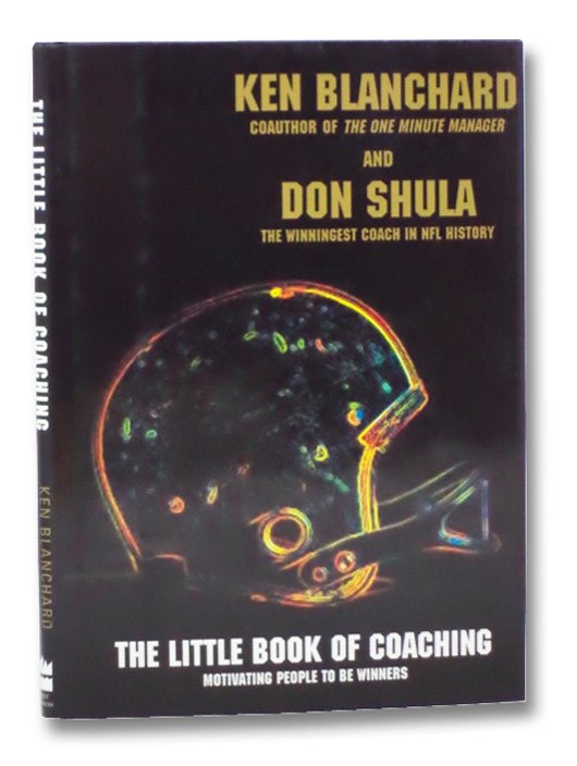 The Little Book of Coaching: Motivating People to Be Winners, Blanchard, Ken; Shula, Don