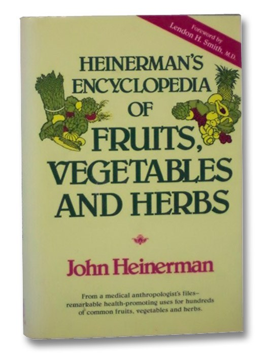 Heinerman's Encyclopedia of Fruits, Vegetables and Herbs, Heinerman, John; Smith, Lendon H.