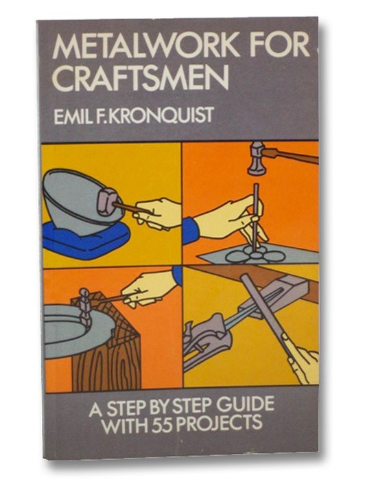 Metalwork for Craftsmen: A Step by Step Guide with 55 Projects, Kronquist, Emil F.