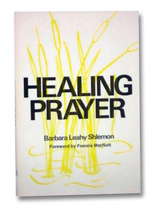 Healing Prayer, Shlemon, Barbara Leahy; MacNutt, Francis