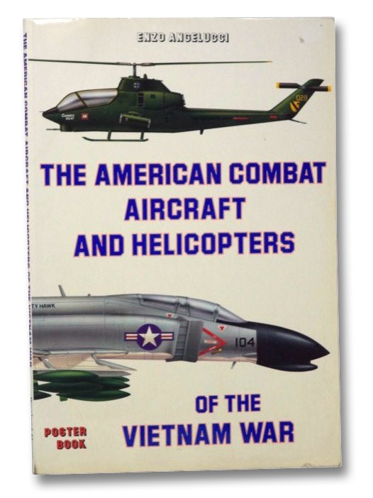 The American Combat Aircraft and Helicopters of the Vietnam War, Angelucci, Enzo