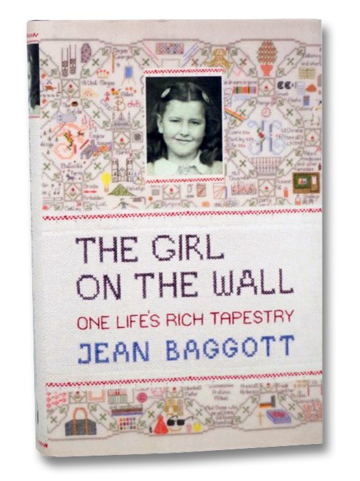 The Girl on the Wall: One Life's Rich Tapestry, Baggott, Jean
