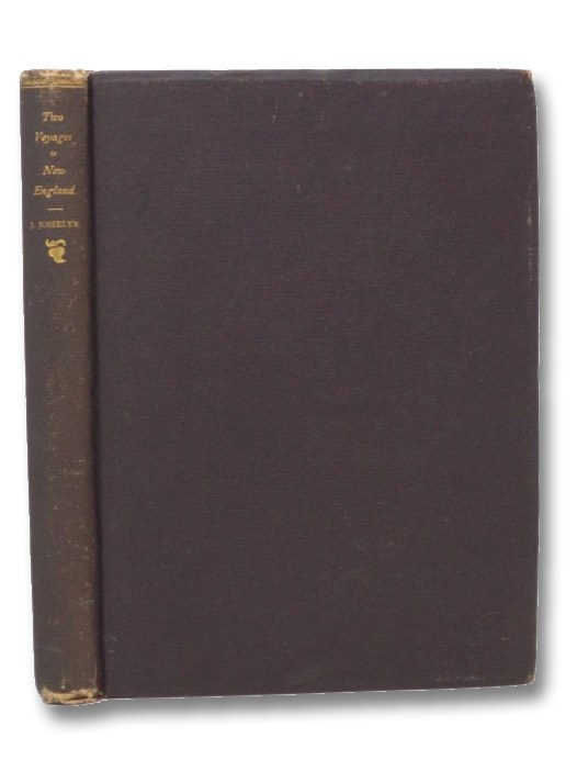 An Account of Two Voyages to New-England, Made during the Years 1638, 1663. Wherein you have the setting out of a Ship, With the charges; The prices of all necessaries for furnishing a Planter & his Family at his first coming; A Description of the Country, Natives and Creatures; The Government of the Countrey as it is now possessed by the English, &c. A large Chronological Table of the most remarkable passages from the first discovering of the Continent of America, to the year 1673., Josselyn, John