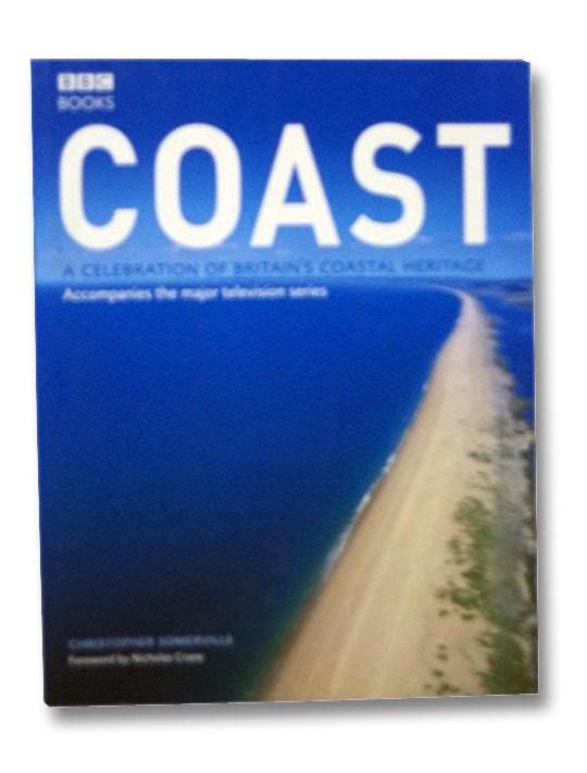 Coast: A Celebration of Britain's Coastal Heritage (BBC Books), Somerville, Christopher; Crane, Nicholas