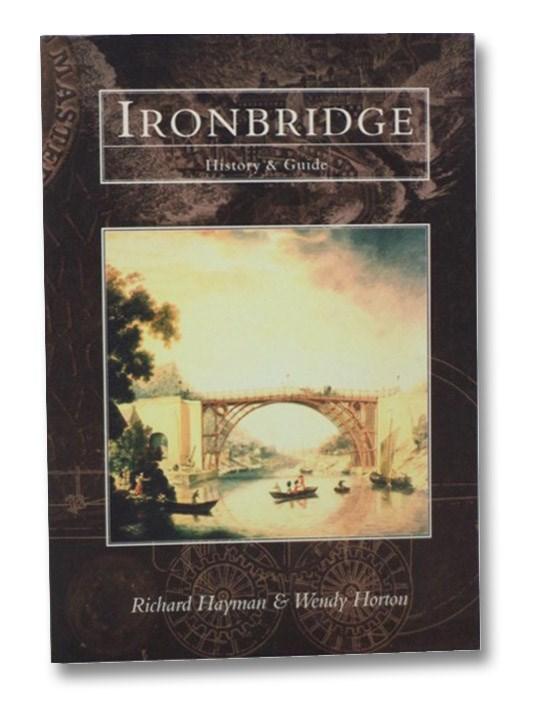 Ironbridge: History & Guide, Hayman, Richard; Horton, Wendy