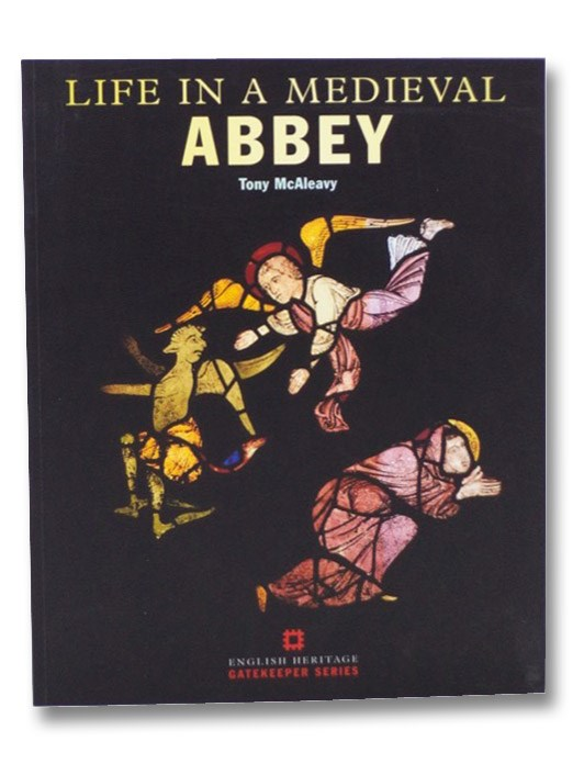 Life in a Medieval Abbey (English Heritage Gatekeeper Series), McAleavy, Tony