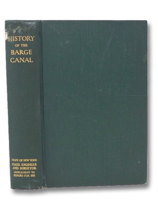 History of the Barge Canal of New York State: Supplement to the Annual Report of the State Engineer and Surveyor for the Year Ended June 30 1921, Whitford, Noble E.; Williams, Frank M.