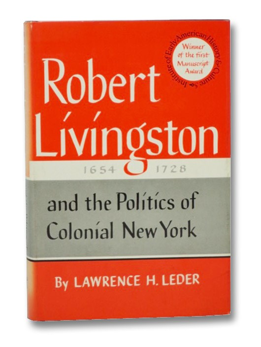 Robert Livingston, 1654-1728, and the Politics of Colonial New York, Leder, Lawrence H.