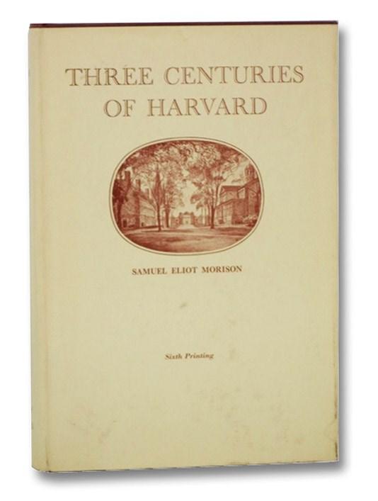 Three Centuries of Harvard: 1636-1936, Morison, Samuel Eliot