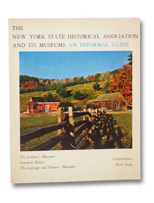 The New York State Historical Association and Its Museums: An Informal Guide, Rath, Frederick L.