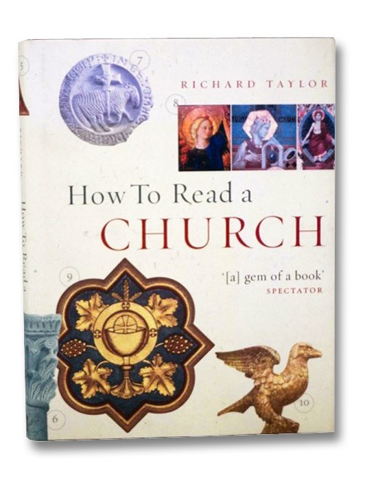 How to Read a Church: An Illustrated Guide to Images, Symbols and Meanings in Churches and Cathedrals, Taylor, Richard