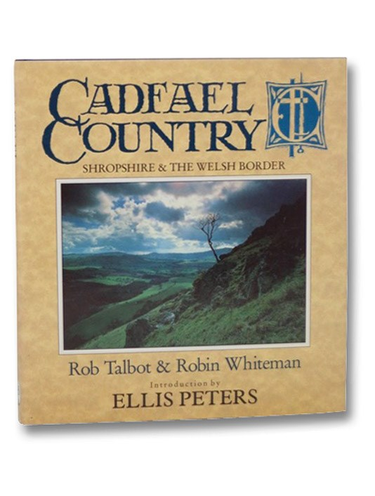 Cadfael Country: Shropshire & the Welsh Border, Talbot, Rob; Whiteman, Robin; Peters, Ellis