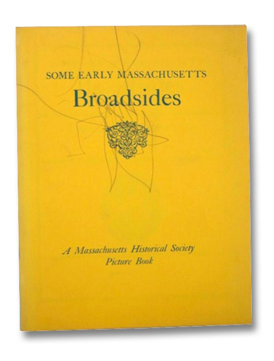 Some Early Massachusetts Broadsides (A Massachusetts Historical Society Picture Book)