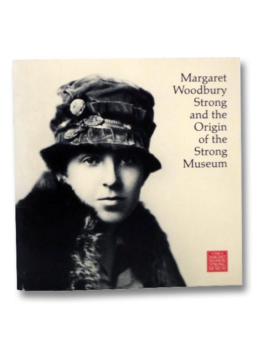 Margaret Woodbury Strong and the Origin of the Strong Museum, Brayer, Betsy