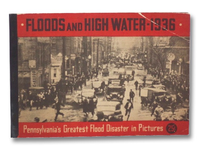 Floods and High Water, 1936: Pennsylvania's Greatest Flood Disaster in Pictures