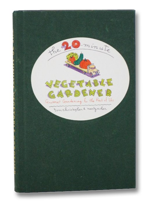 Image for 20-Minute Vegetable Gardener: Gourmet Gardening for the Rest of Us