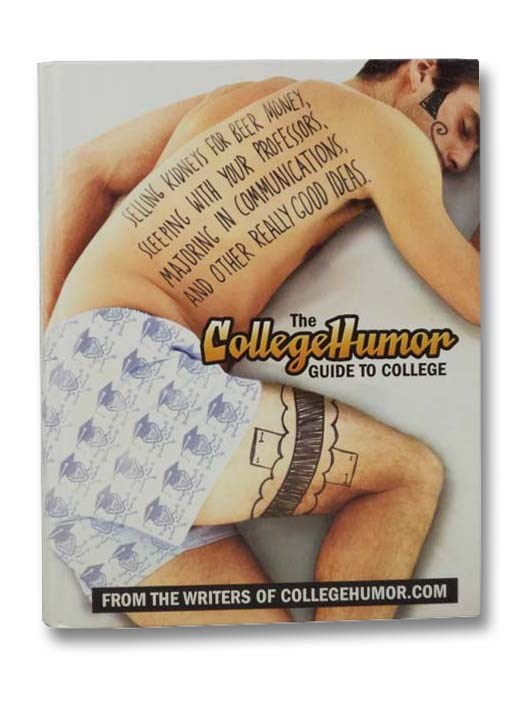 Image for The CollegeHumor Guide to College: Selling Kidneys for Beer Money, Sleeping with Your Professors, Majoring in Communications, and Other Really Good Ideas [College Humor]