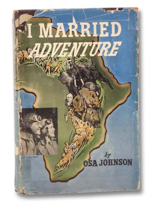 Image for I Married Adventure: The Life and Adventures of Martin and Osa Johnson