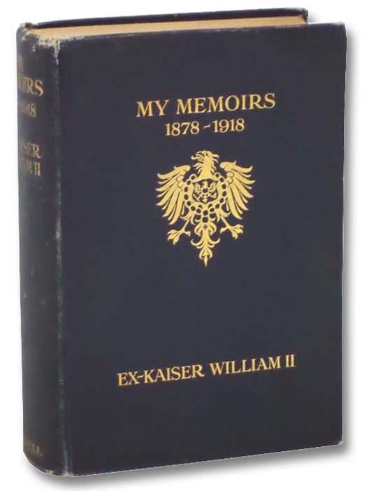 Image for My Memoirs: 1878-1918, Ex-Kaiser William II
