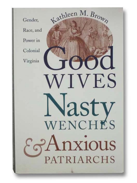 Image for Good Wives, Nasty Wenches and Anxious Patriarchs: Gender, Race and Power in Colonial Virginia