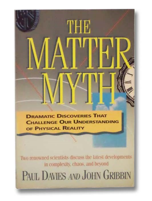 Image for The Matter Myth: Dramatic Discoveries That Challenge Our Understanding of Physical Reality