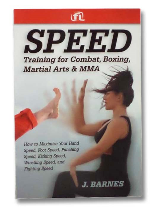 Image for Speed Training for Combat, Boxing, Martial Arts, and MMA: How to Maximize Your Hand Speed, Foot Speed, Punching Speed, Kicking Speed, Wrestling Speed, and Fighting Speed
