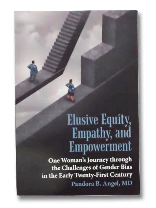 Image for Elusive Equity, Empathy, and Empowerment: One Woman's Journey through the Challenges of Gender Bias in the Early Twenty-First Century [21st]