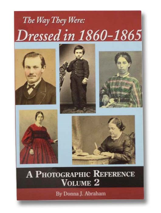 Image for The Way They Were: Dressed in 1860-1865, A Photographic Reference, Volume 2
