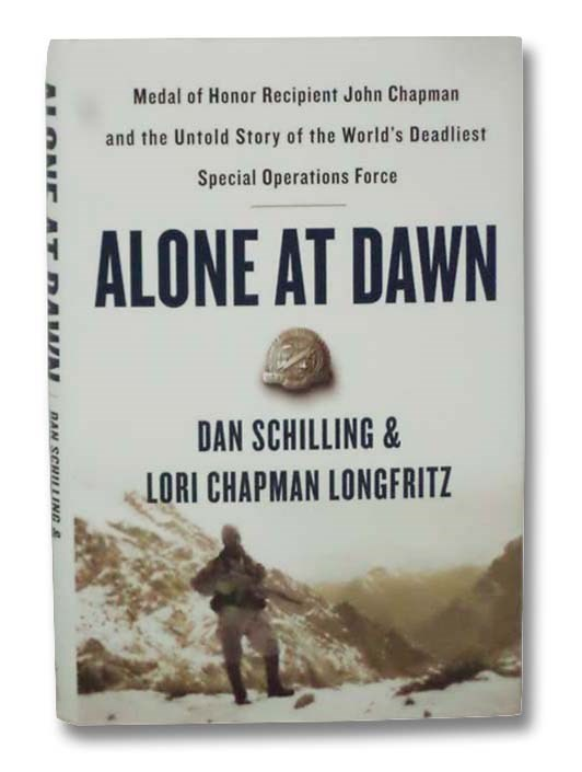 Image for Alone at Dawn: Medal of Honor Recipient John Chapman and the Untold Story of the World's Deadliest Special Operations Force