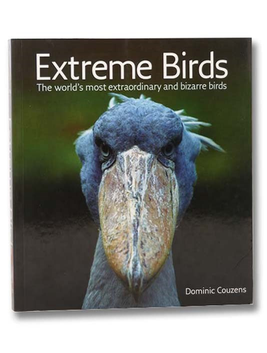 Image for Extreme Birds: The World's Most Extraordinary and Bizarre Birds
