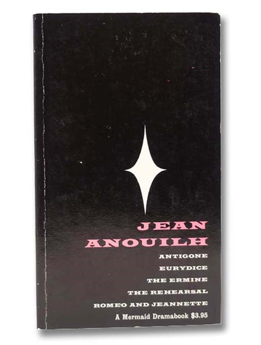 Image for Jean Anouilh: Five Plays - Antigone; Eurydice (Legend of Lovers); The Ermine; The Rehearsal; Romeo and Jeannette