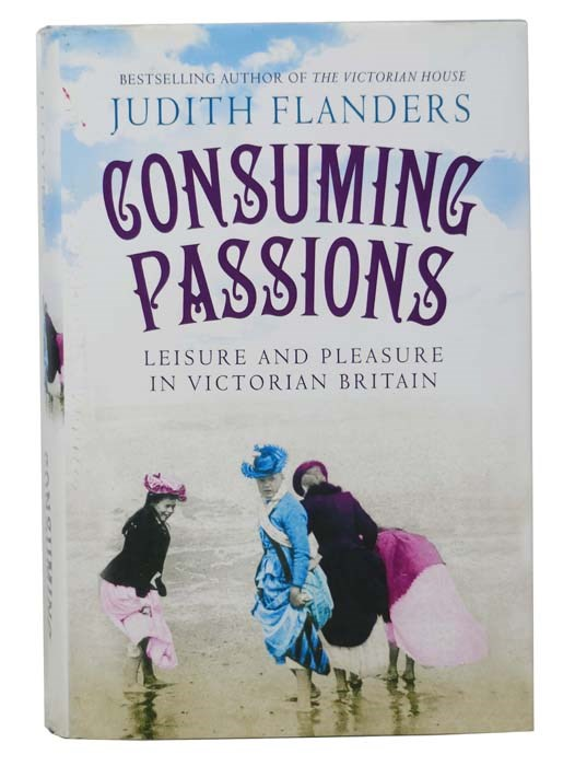 Image for Consuming Passions: Leisure and Pleasure in Victorian Britain