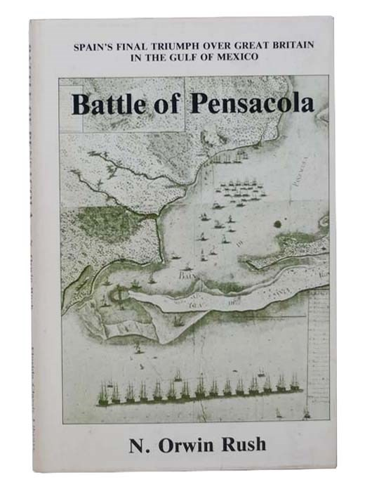 Image for The Battle of Pensacola, March 9 to May 8, 1781: Spain's Final Triumph Over Great Britain in the Gulf of Mexico (Florida State University Studies, No. 48)