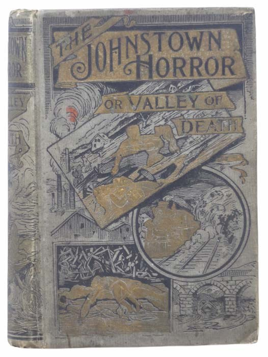 Image for The Johnstown Horror!!!; or, Valley of Death, Being a Complete and Thrilling Account of the Awful Floods and Their Appalling Ruin. Containing Graphic Descriptions of the Terrible Rush of Waters; the Great Destruction of Houses, Factories, Churches, Towns, and Thousands of Human Lives; Heart-Rending Scenes of Agony, Separation of Loved Ones, Panic-Stricken Multitudes and Their Frantic Efforts to Escape a Horrible Fate. Comprising Thrilling Tales of Heroic Deeds; Narrow Escapes from the Jaws of Death; Frightful Havoc by Fire; Dreadful Sufferings of Survivors; Plundering Bodies of Victims, etc., together with Magnificent Exhibitions of Popular Sympathy; Quick Aid from Every City and State; Millions of Dollars Sent for the Relief of the Stricken Sufferers. Fully Illustrated with Scenes of the Great Calamity.