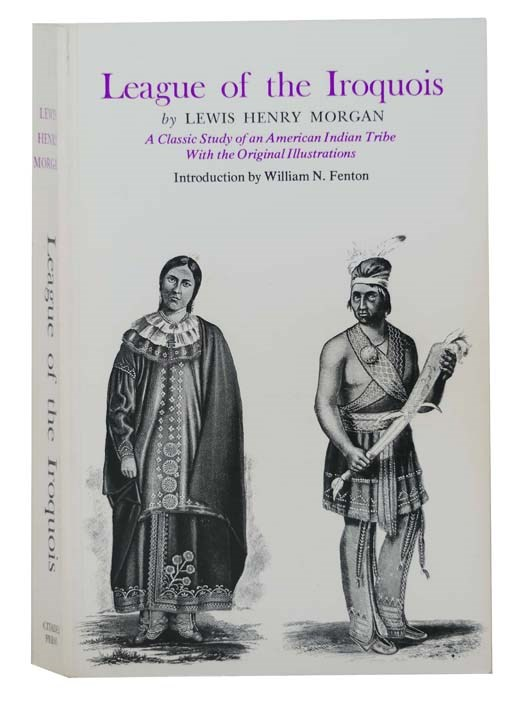 Image for League of the Iroquois: A Classic Study of an American Indian Tribe with the Original Illustrations