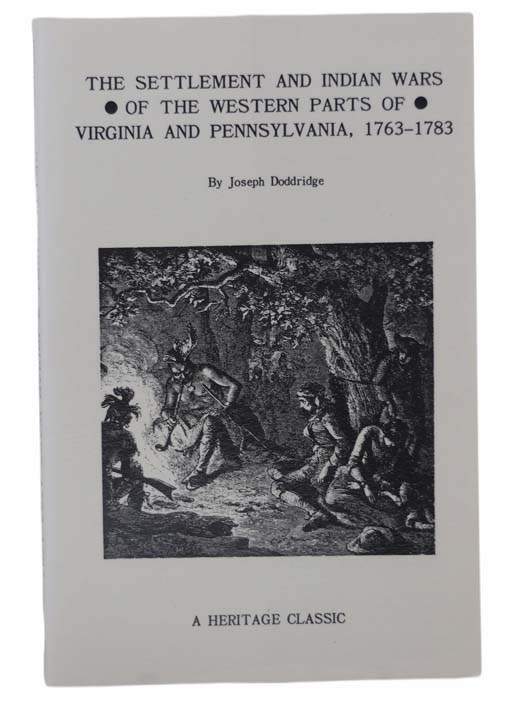 Image for Notes on the Settlement and Indian Wars of the Western Parts of Virginia and Pennsylvania from 1763 to 1783, inclusive, together with a Review of the State of Society and Manners of the First Settlers of the Western Country.