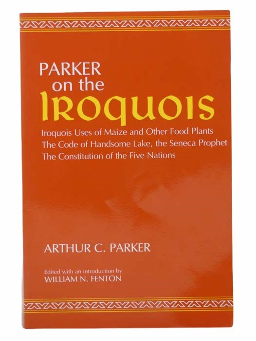Image for Parker on the Iroquois: Iroquois Uses of Maize and Other Food Plants, the Code of Handsome Lake, the Seneca Prophet, the Constitution of the Five Nations