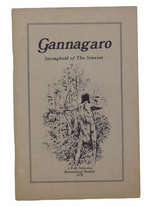 Image for Gannagaro: Proud Heritage of the American Indian - The Story of the Center of the Seneca Indian Nation at Victor, Ontario County, New York (Stronghold of The Senecas) (Bicentennial Booklet)